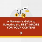 A Marketer's Guide To Selecting The Images For Your Content